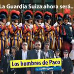 La Guardia Suiza ahora será... Los hombres de Paco