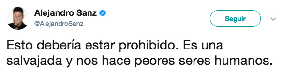 Alejandro Sanz: ''Esto debería estar prohibido. Es una salvajada y nos hace peores seres humanos''